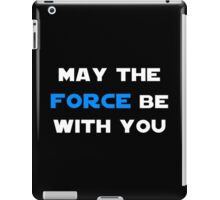 May the Force Be With You - Blue iPad Case/Skin