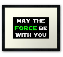 May the Force Be With You - Green Framed Print