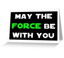 May the Force Be With You - Green Greeting Card