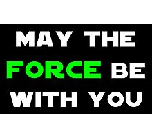 May the Force Be With You - Green Photographic Print