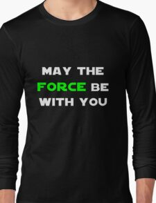 May the Force Be With You - Green Long Sleeve T-Shirt