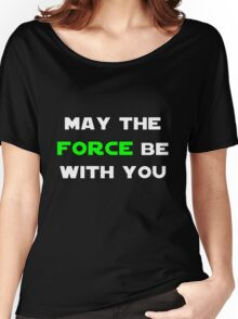 May the Force Be With You - Green Women's Relaxed Fit T-Shirt