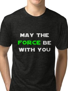 May the Force Be With You - Green Tri-blend T-Shirt