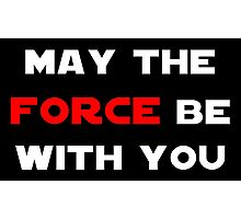 May the Force Be With You - Red Photographic Print