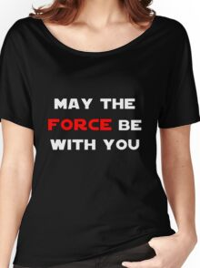May the Force Be With You - Red Women's Relaxed Fit T-Shirt