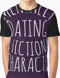 mentally dating a fictional character Graphic T-Shirt