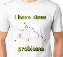 I Have Sinus Problems Unisex T-Shirt
