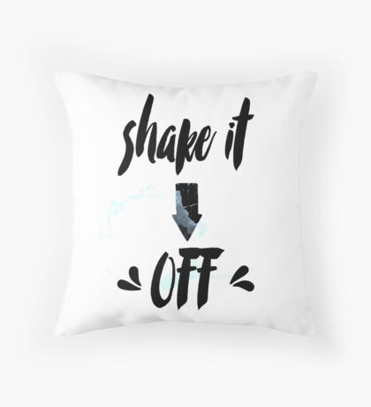 Shake it off! Inspirational quote Throw Pillow