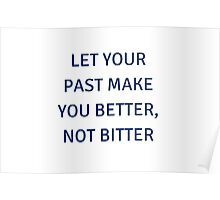 LET YOUR PAST MAKE YOU BETTER, NOT BITTER Poster