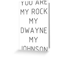 You are my Rock my Dwayne my Johnson Greeting Card