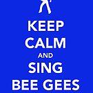 Keep Calm & Sing BeeGees by thetangofox