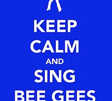 Keep Calm & Sing BeeGees by thetangofox