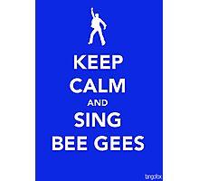 Keep Calm & Sing BeeGees Photographic Print