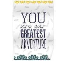 Your are our greatest adventure Poster