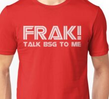 Talk BSG To Me Unisex T-Shirt