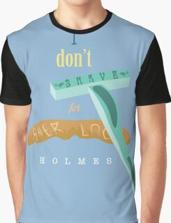 I don't Shave for Sherlock Holmes Graphic T-Shirt