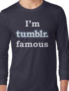 I'm Tumblr Famous Long Sleeve T-Shirt