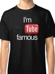 I'm YouTube Famous Classic T-Shirt