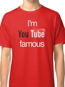 I'm YouTube Famous Classic T-Shirt