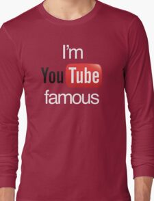 I'm YouTube Famous Long Sleeve T-Shirt