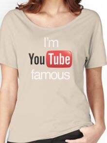 I'm YouTube Famous Women's Relaxed Fit T-Shirt