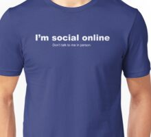 I'm Social Online - Don't Talk To Me In Person Unisex T-Shirt