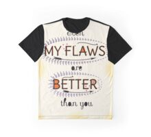 Even My Flaws are Better than you Graphic T-Shirt