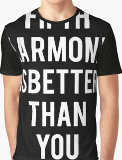 Fifth Harmony  Is Better Than You (White on Black) Graphic T-Shirt
