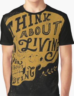 Think About Living Graphic T-Shirt