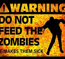 WARNING! Do Not Feed the Zombies (It Makes Them Sick) by because-skulls