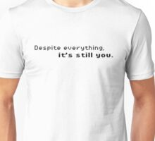 Despite Everything, It's Still You. (Black Font) Unisex T-Shirt