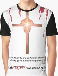 By His Stripes We Were Healed! Graphic T-Shirt