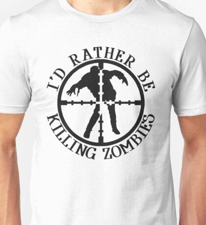I'D RATHER BE KILLING ZOMBIES Unisex T-Shirt