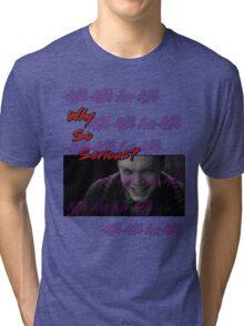Why so serious? Tri-blend T-Shirt