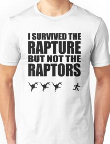 I Survived The Rapture But Not The Raptors Unisex T-Shirt