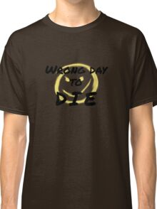 Wrong Day to Die Classic T-Shirt