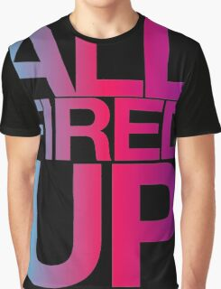 All Fired Up Graphic T-Shirt