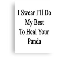 I Swear I'll Do My Best To Heal Your Panda  Canvas Print