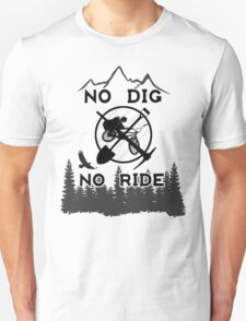 No Dig No Ride BMX (T-Shirt) Unisex T-Shirt