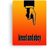 KNEEL AND OBEY Canvas Print