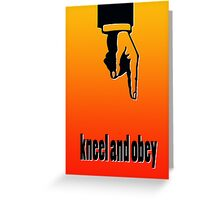 KNEEL AND OBEY Greeting Card