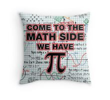 Come to the Math side, we have Pi Throw Pillow