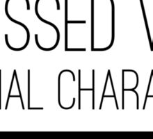 Obsessed with fictional characters Sticker
