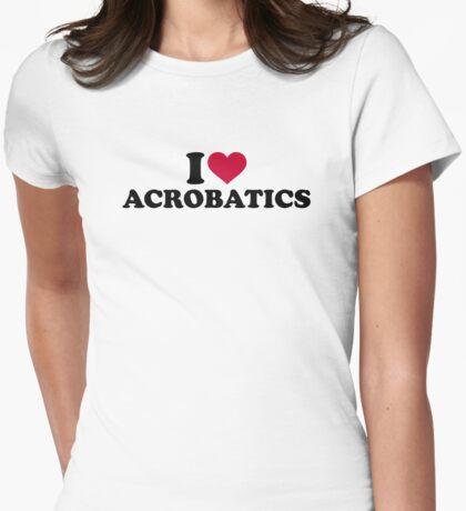 I love Acrobatics Womens Fitted T-Shirt