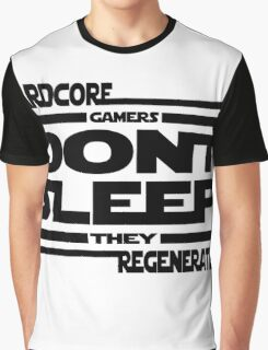 Hardcore Gamers Dont Sleep They Regenerate Graphic T-Shirt