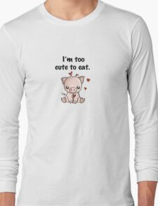 I'm too cute to eat Long Sleeve T-Shirt