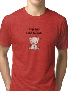 I'm too cute to eat Tri-blend T-Shirt