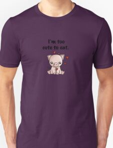 I'm too cute to eat T-Shirt