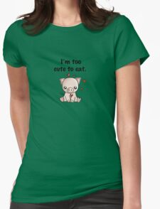 I'm too cute to eat Womens Fitted T-Shirt