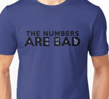 The Numbers Are Bad Unisex T-Shirt